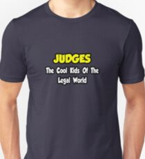 Judges ... The Cool Kids of the Legal World Unisex T-Shirt