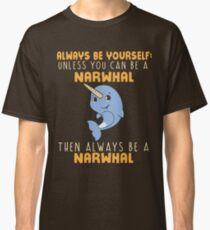 The Always Be A Narwhal Funny Saying TShirt Classic T-Shirt