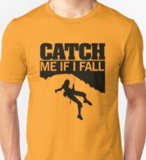 Catch me if I fall Unisex T-Shirt
