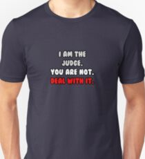 I Am The Judge. You Are Not. Deal With It. Unisex T-Shirt