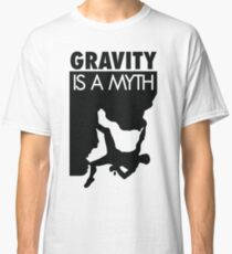 Gravity is a myth Classic T-Shirt