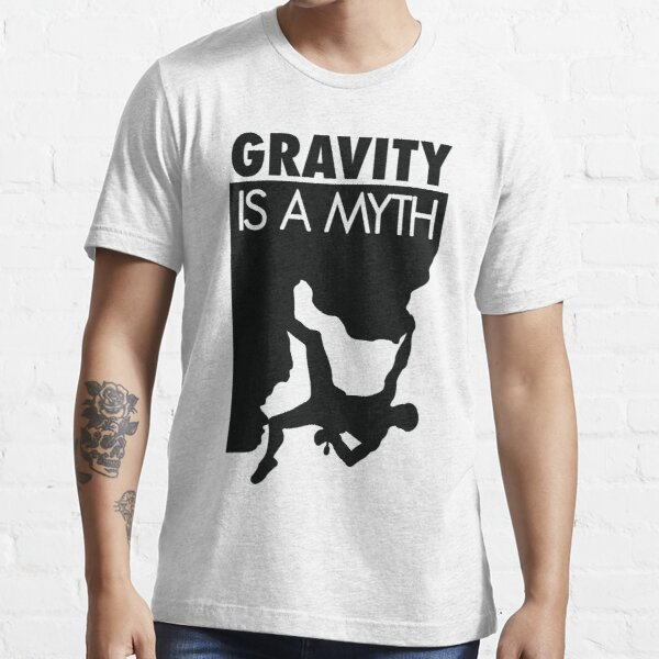 Gravity is a myth Essential T-Shirt