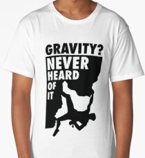 Gravity? Never heard of it! Long T-Shirt