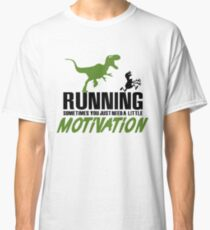 Running - sometimes all you need is a little motivation Classic T-Shirt