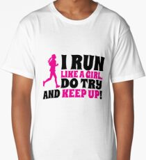 I run like a girl. Do try and KEEP UP! Long T-Shirt
