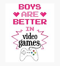 Boys Are Better In Videogames Funny Design Photographic Print