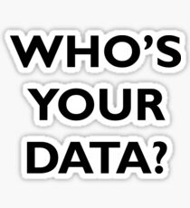 Who's Your Data? Sticker