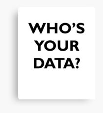 Who's Your Data? Canvas Print