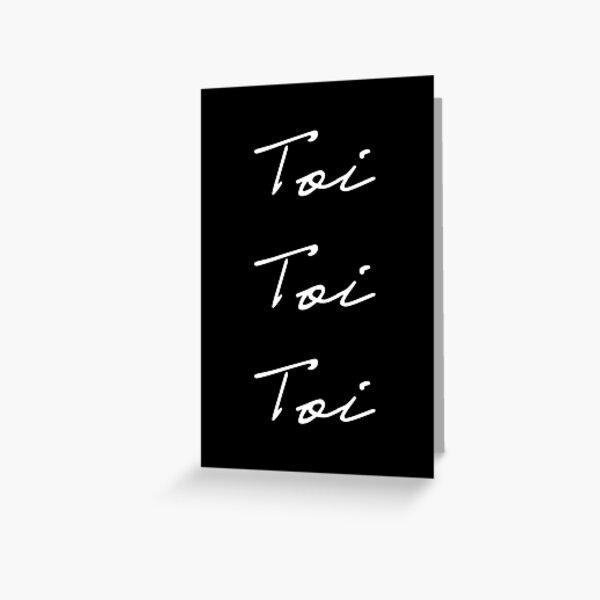 Toi Toi Toi (White on Black) Greeting Card