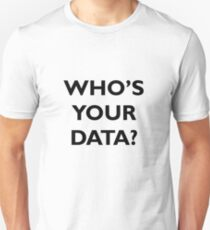 Who's Your Data? Unisex T-Shirt