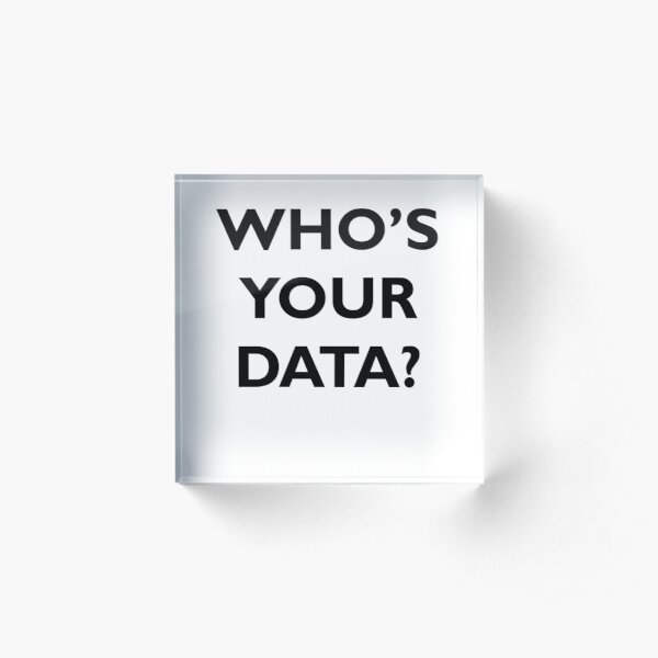 Who's Your Data? Acrylic Block