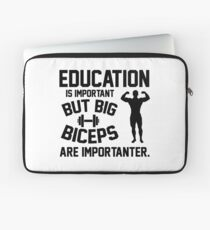 Education is important. But big biceps are importanter Laptop Sleeve