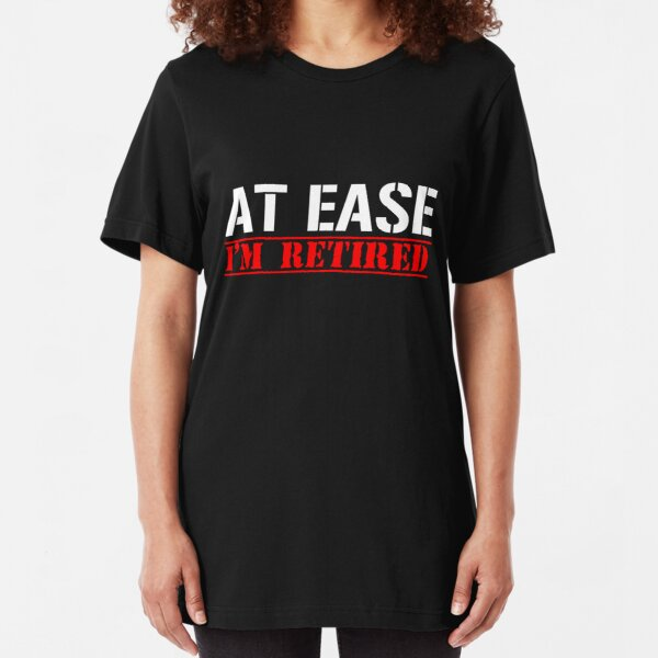 AT EASE - IM RETIRED Slim Fit T-Shirt