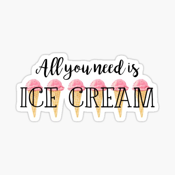 All you need is ice cream Sticker