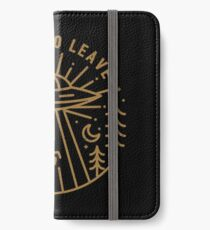 I Want To Leave iPhone Wallet/Case/Skin