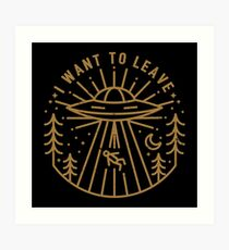 I Want To Leave Art Print