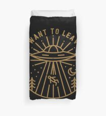 I Want To Leave Duvet Cover