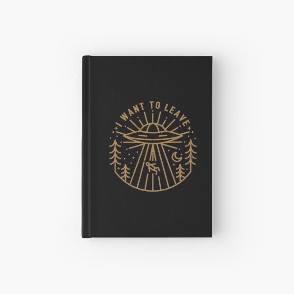 I Want To Leave Hardcover Journal