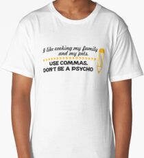 I like cooking my family and my pets - use commas! Long T-Shirt