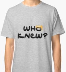 Who knew? Classic T-Shirt