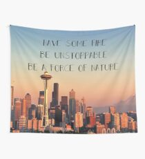 have some fire, be unstoppable, be a force of nature Wall Tapestry