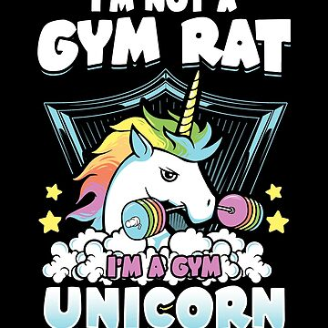 I'm Not A Gym Rat I'm A Gym Unicorn  by Gavinstees