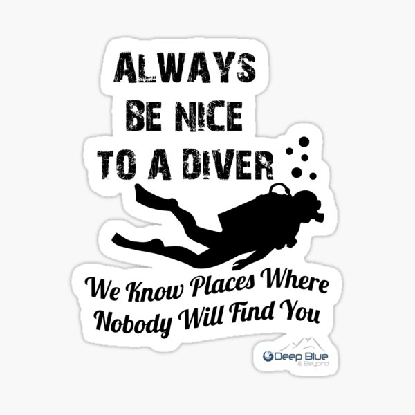 Always Be Nice To A Diver Sticker