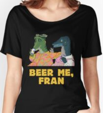 beer me, fran Women's Relaxed Fit T-Shirt