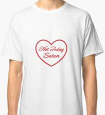 Not Today Satan Heart Classic T-Shirt