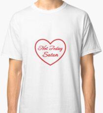 Nicht heute Satan Herz Classic T-Shirt