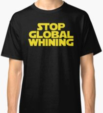 STOP GLOBAL WHINING Classic T-Shirt