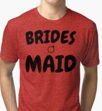 Bride Maid Tee Shirt - Bridesmaid Gifts Shirts Tri-blend T-Shirt