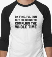 Ok Fine I'll Run But I'm Going To Complain The Whole Time Men's Baseball ¾ T-Shirt