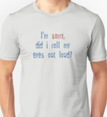 Did I roll my eyes out loud? Unisex T-Shirt