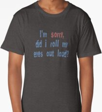 Did I roll my eyes out loud? Long T-Shirt
