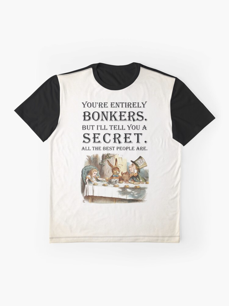 Alternate view of Alice In Wonderland - Tea Party - You're Entirely Bonkers - Quote  Graphic T-Shirt