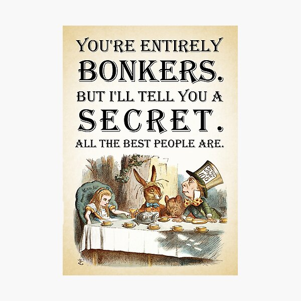 Alice In Wonderland - Tea Party - You're Entirely Bonkers - Quote  Photographic Print