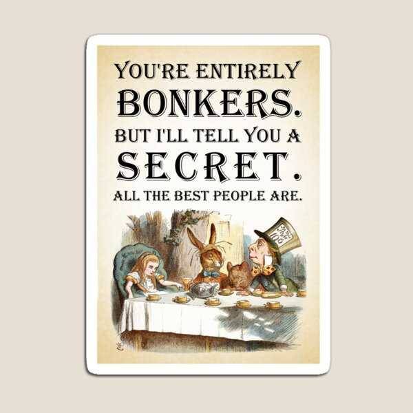 Alice In Wonderland - Tea Party - You're Entirely Bonkers - Quote  Magnet