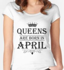 April Birthday Gifts for Ladies - Queens Are Born In April Women's Fitted Scoop T-Shirt