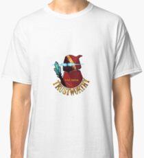 You seem trustworthy Classic T-Shirt
