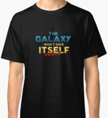 The Galaxy Won't Save Itself Classic T-Shirt