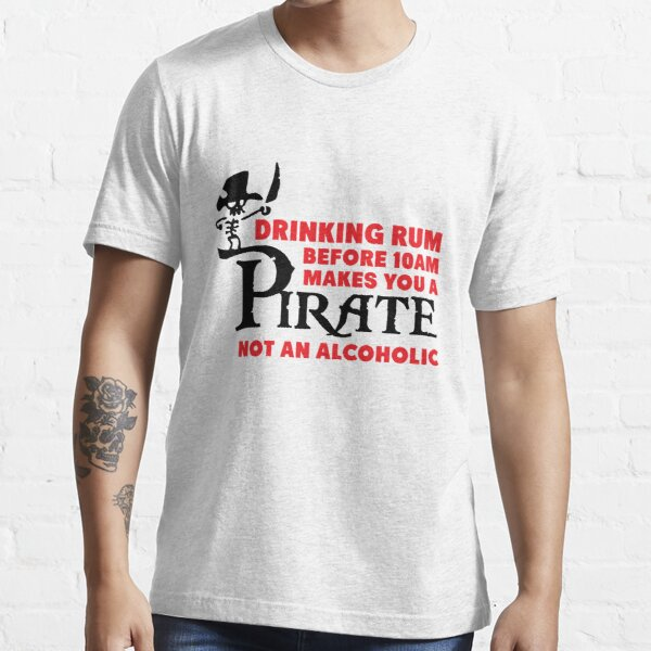 Drinking rum before 10am like a pirate Essential T-Shirt
