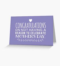 Congratulations On Not Having A Reason To Celebrate Mother's Day Greeting Card