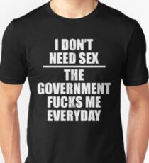 c000972d80e8 I DON'T NEED SEX THE GOVERNMENT FUCKS ME EVERYDAY Slim Fit T-Shirt