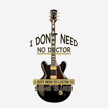 I Don't Need No Doctor, I Just Need... by dht2013