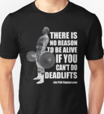 There Is No Reason To Be Alive If You Can't Deadlift Unisex T-Shirt