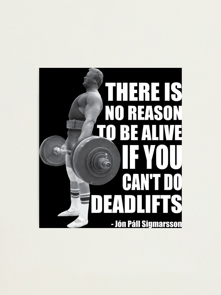 Alternate view of There Is No Reason To Be Alive If You Can't Deadlift Photographic Print