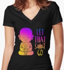 Let that shit go shirt Women's Fitted V-Neck T-Shirt