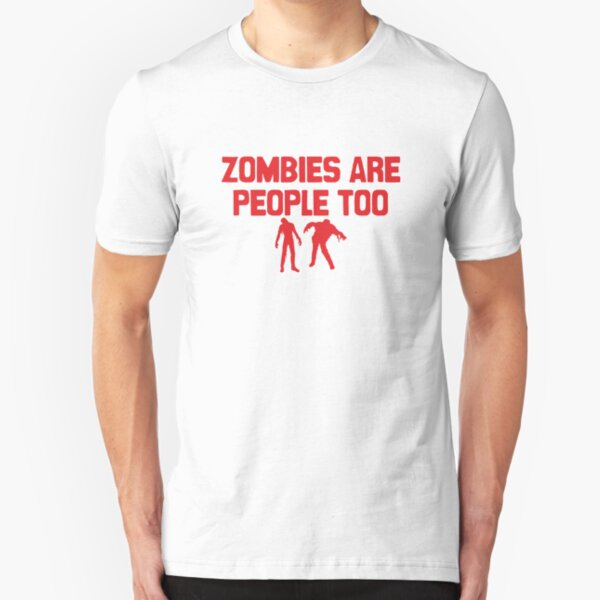 Zombies Are People Too Slim Fit T-Shirt