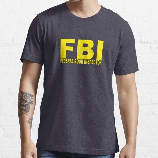 FBI - Federal Boob Inspector Essential T-Shirt